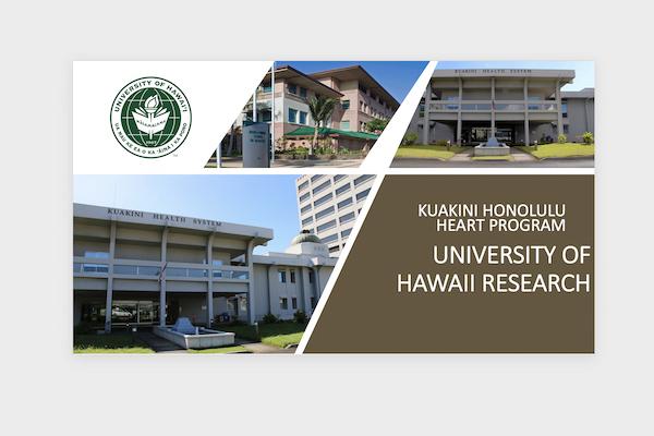 "Graphic reading ""Kuakini Honolulu Heart Program and University of Hawaii Research"" H"